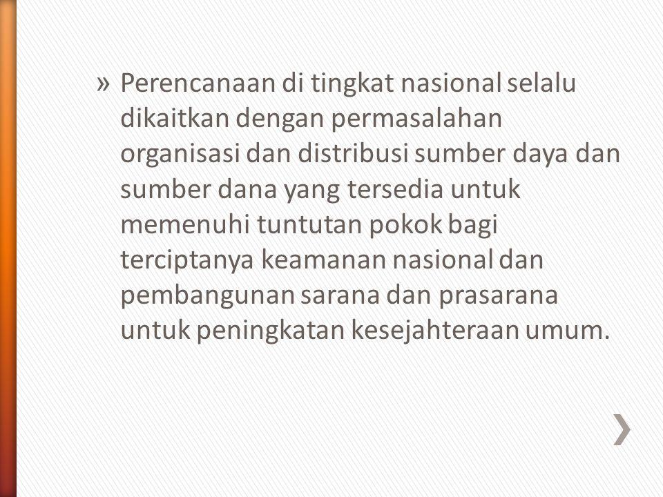 » Perencanaan di tingkat nasional selalu dikaitkan dengan permasalahan organisasi dan distribusi sumber daya dan sumber dana yang tersedia untuk memen