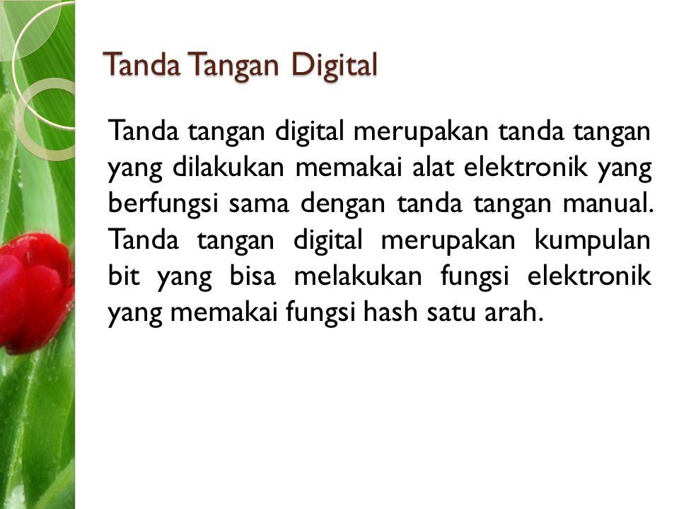 Tanda Tangan Digital Tanda tangan digital merupakan tanda tangan yang dilakukan memakai alat elektronik yang berfungsi sama dengan tanda tangan manual
