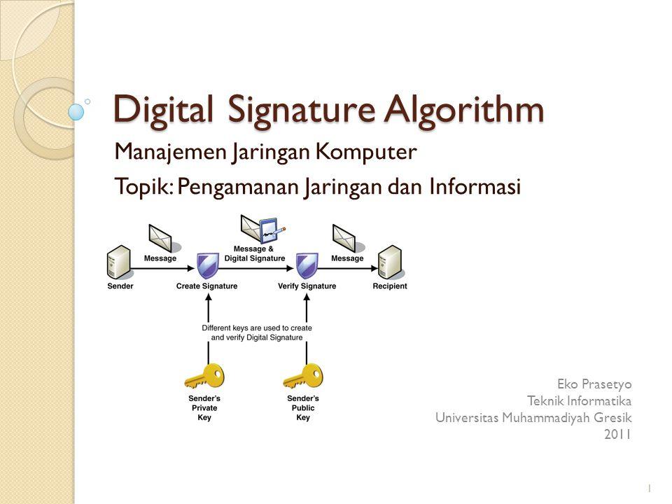 Digital Signature Algorithm Manajemen Jaringan Komputer Topik: Pengamanan Jaringan dan Informasi Eko Prasetyo Teknik Informatika Universitas Muhammadi