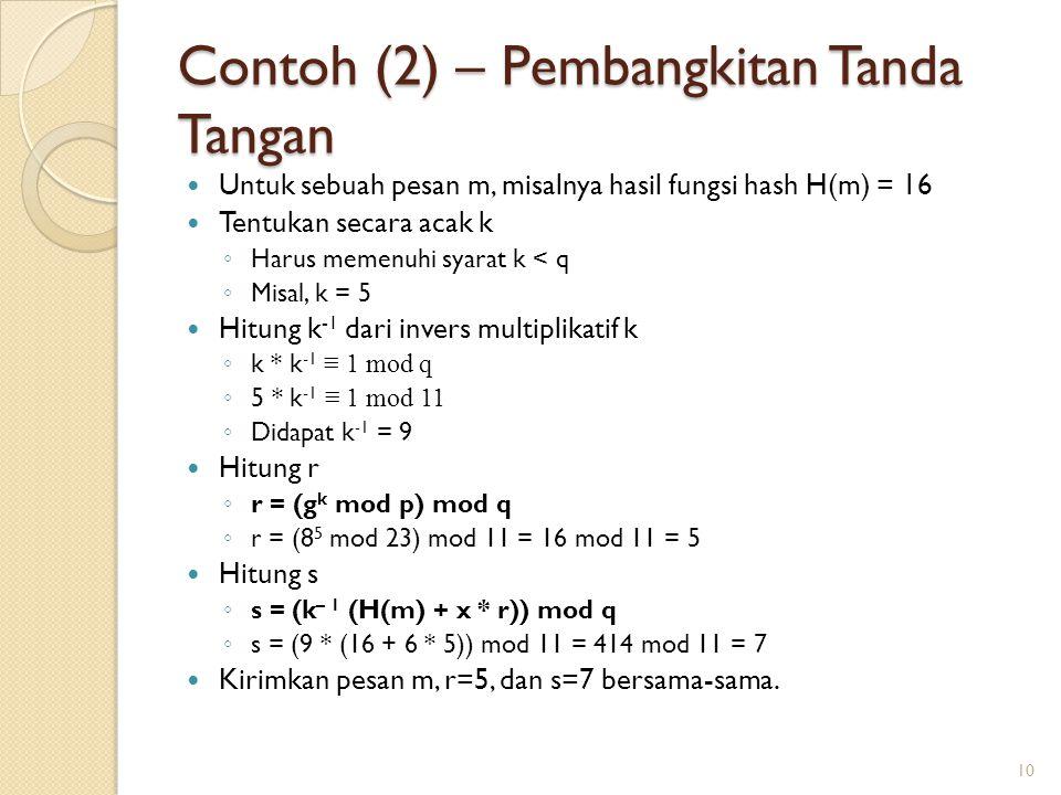 Contoh (2) – Pembangkitan Tanda Tangan Untuk sebuah pesan m, misalnya hasil fungsi hash H(m) = 16 Tentukan secara acak k ◦ Harus memenuhi syarat k < q