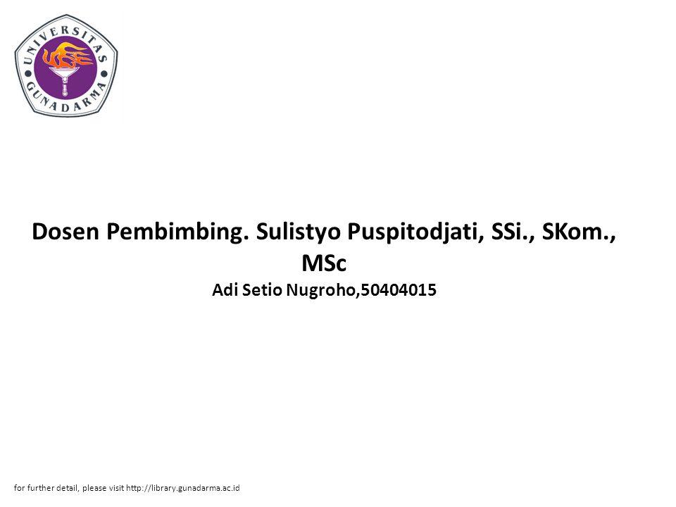 Dosen Pembimbing. Sulistyo Puspitodjati, SSi., SKom., MSc Adi Setio Nugroho,50404015 for further detail, please visit http://library.gunadarma.ac.id
