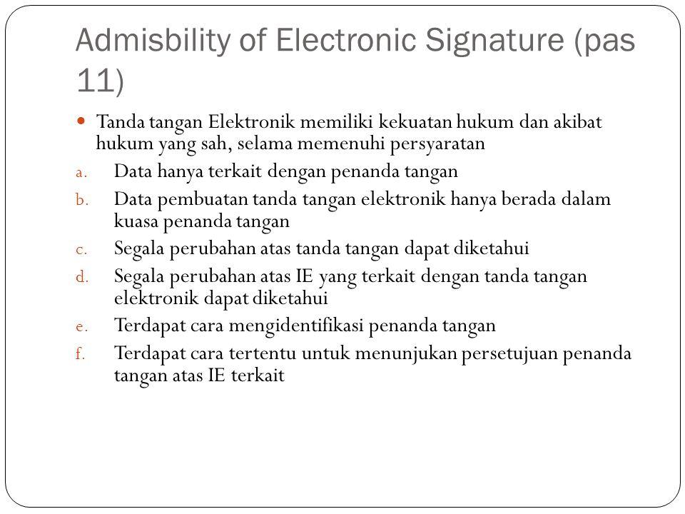 Admisbility of Electronic Signature (pas 11) Tanda tangan Elektronik memiliki kekuatan hukum dan akibat hukum yang sah, selama memenuhi persyaratan a.