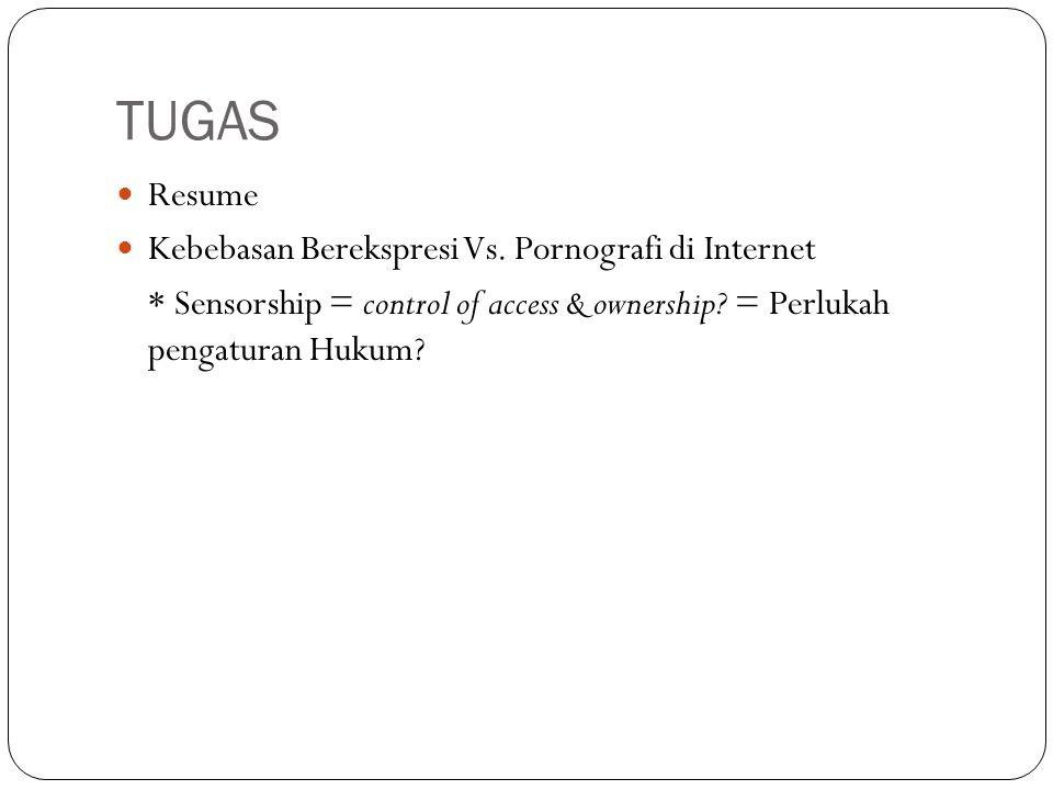 TUGAS Resume Kebebasan Berekspresi Vs. Pornografi di Internet * Sensorship = control of access & ownership? = Perlukah pengaturan Hukum?