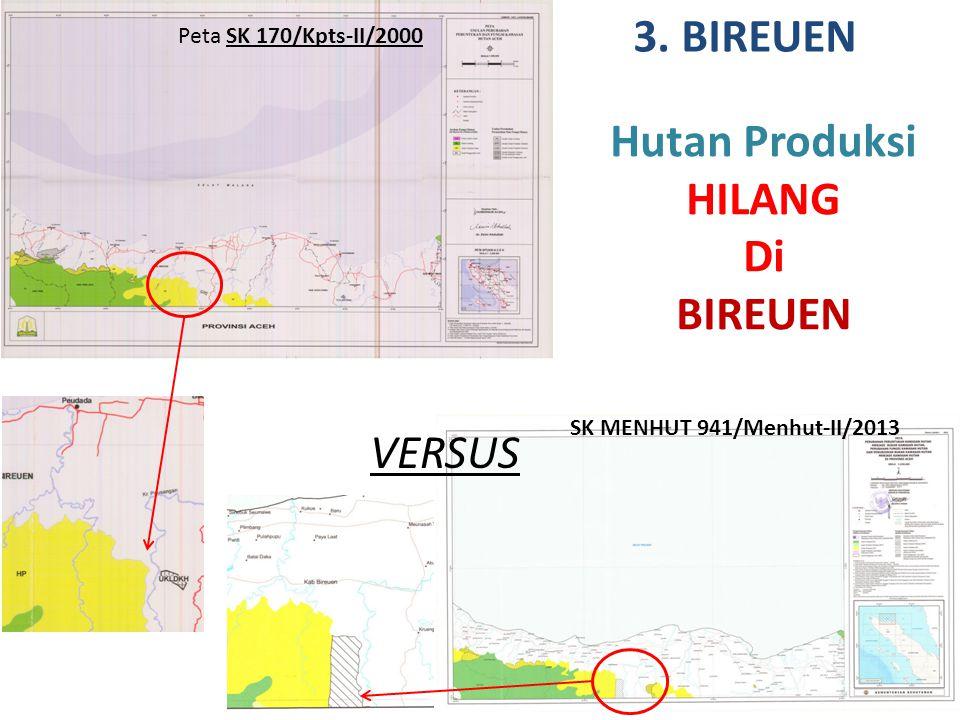 VERSUS 3. BIREUEN Hutan Produksi HILANG Di BIREUEN Peta SK 170/Kpts-II/2000 SK MENHUT 941/Menhut-II/2013
