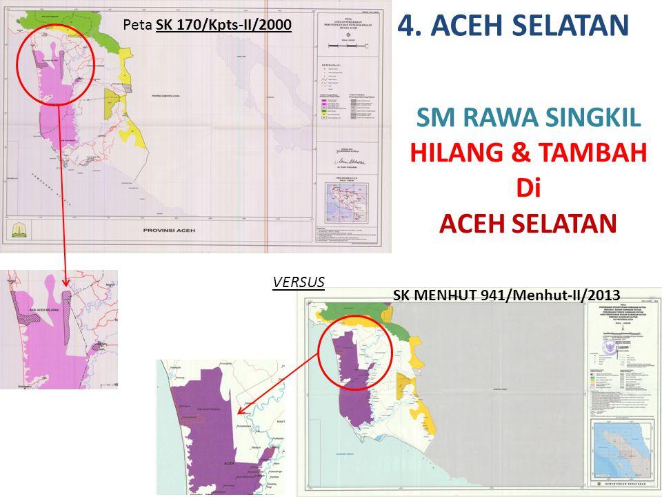 VERSUS 4. ACEH SELATAN SM RAWA SINGKIL HILANG & TAMBAH Di ACEH SELATAN Peta SK 170/Kpts-II/2000 SK MENHUT 941/Menhut-II/2013
