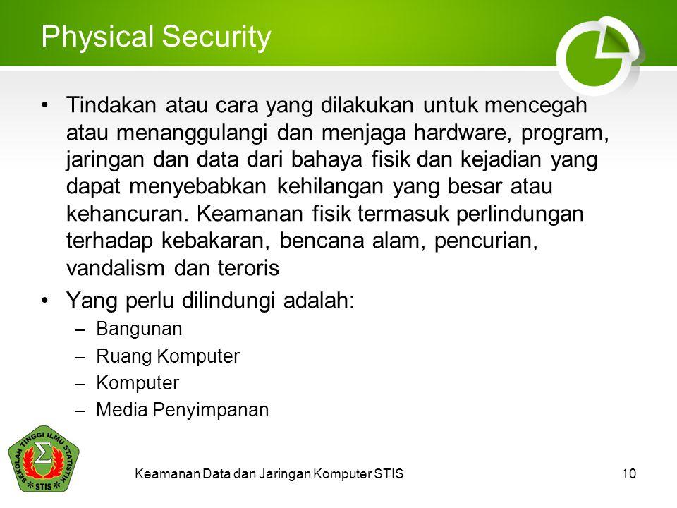 Keamanan Data dan Jaringan Komputer STIS10 Physical Security Tindakan atau cara yang dilakukan untuk mencegah atau menanggulangi dan menjaga hardware,