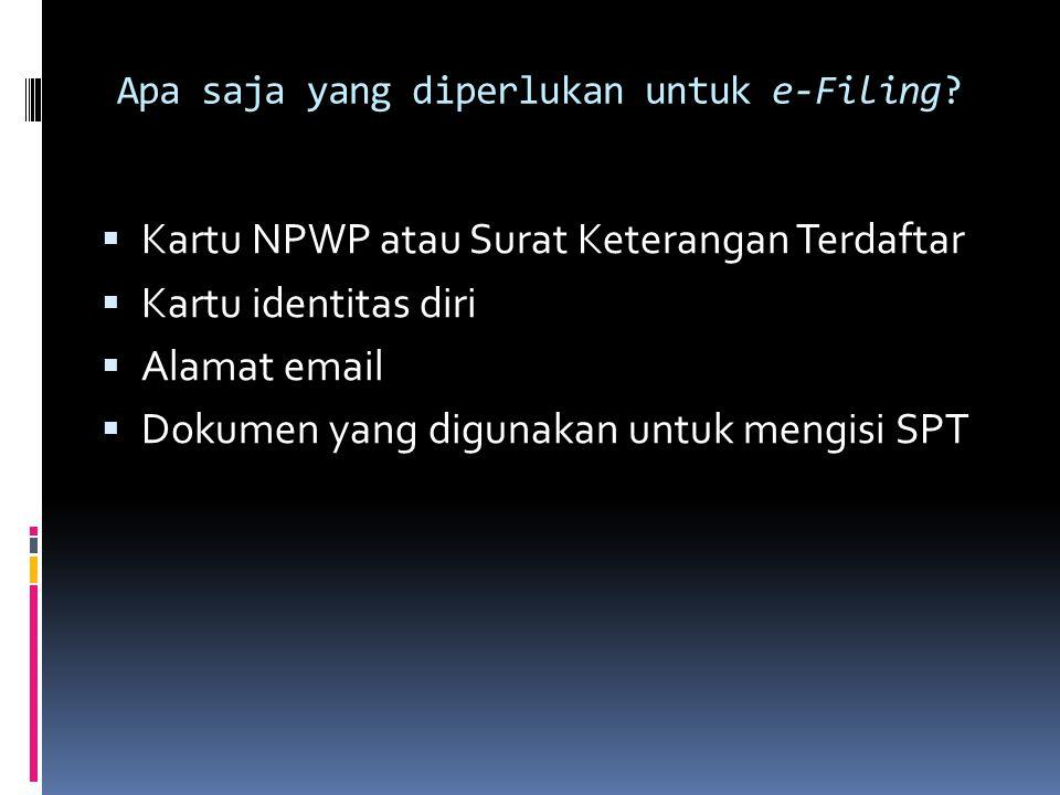 Apa saja yang diperlukan untuk e-Filing?  Kartu NPWP atau Surat Keterangan Terdaftar  Kartu identitas diri  Alamat email  Dokumen yang digunakan u