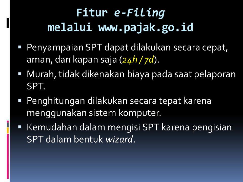 Fitur e-Filing melalui www.pajak.go.id  Penyampaian SPT dapat dilakukan secara cepat, aman, dan kapan saja (24h / 7d).  Murah, tidak dikenakan biaya
