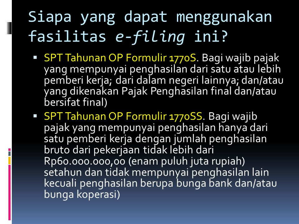 Siapa yang dapat menggunakan fasilitas e-filing ini?  SPT Tahunan OP Formulir 1770S. Bagi wajib pajak yang mempunyai penghasilan dari satu atau lebih