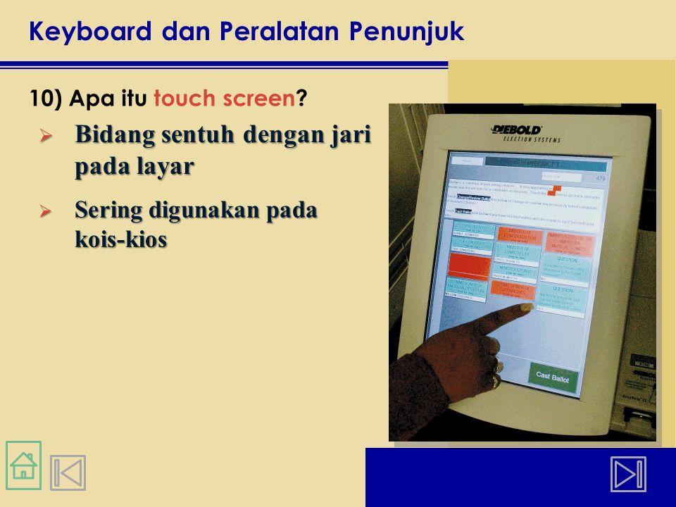 Keyboard dan Peralatan Penunjuk 10) Apa itu touch screen.