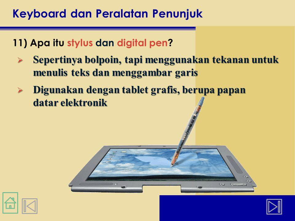 Keyboard dan Peralatan Penunjuk 11) Apa itu stylus dan digital pen.