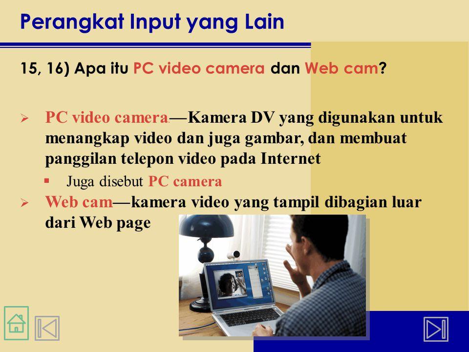 Perangkat Input yang Lain 15, 16) Apa itu PC video camera dan Web cam.