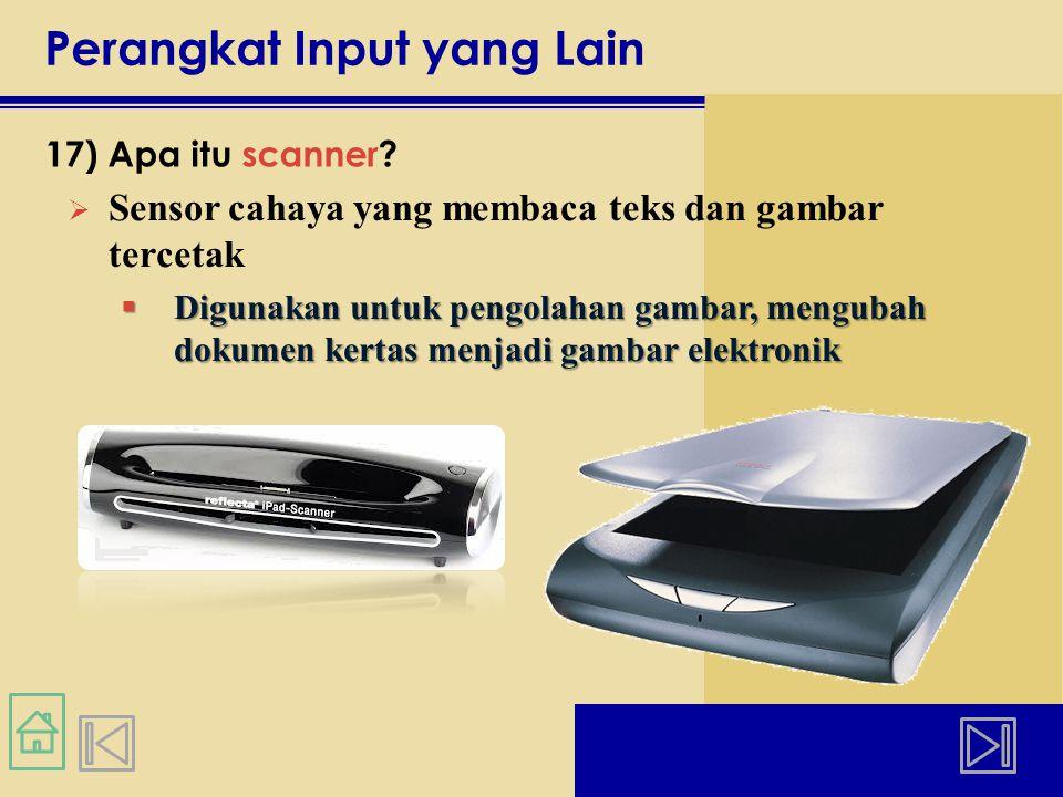 Perangkat Input yang Lain 17) Apa itu scanner.