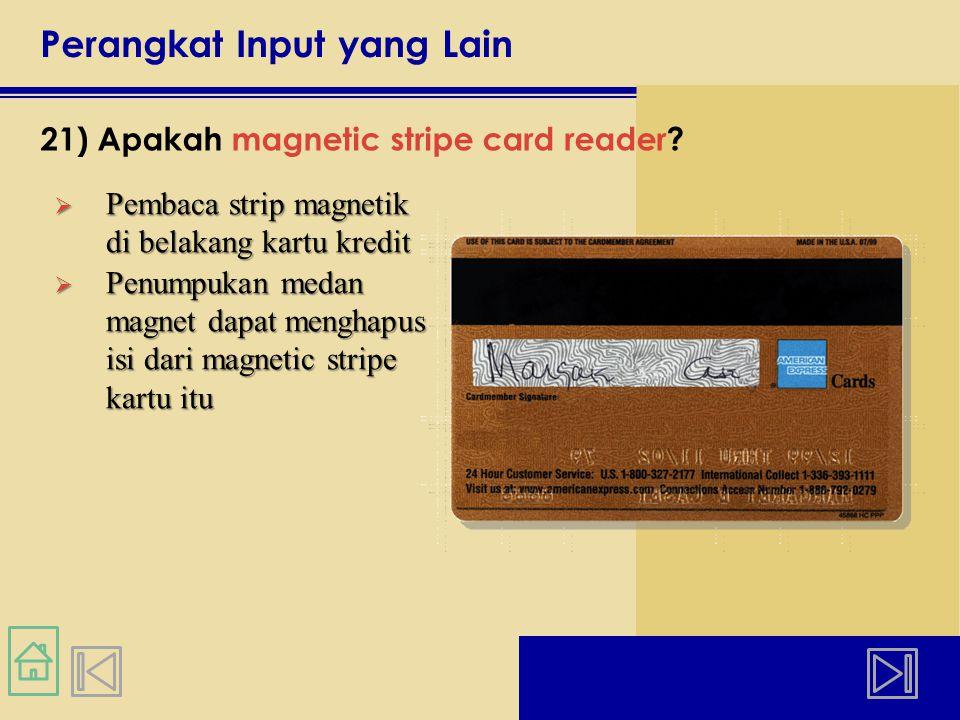 Perangkat Input yang Lain 21) Apakah magnetic stripe card reader.