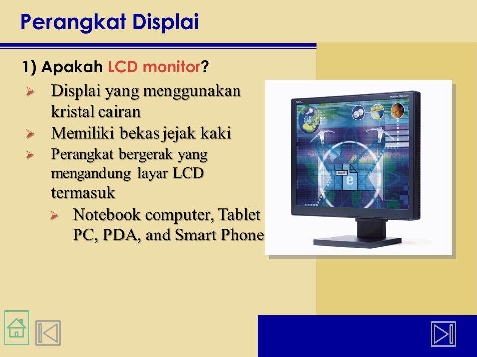Perangkat Displai 1) Apakah LCD monitor.