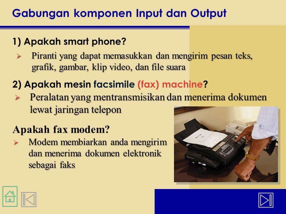 Gabungan komponen Input dan Output 1) Apakah smart phone.
