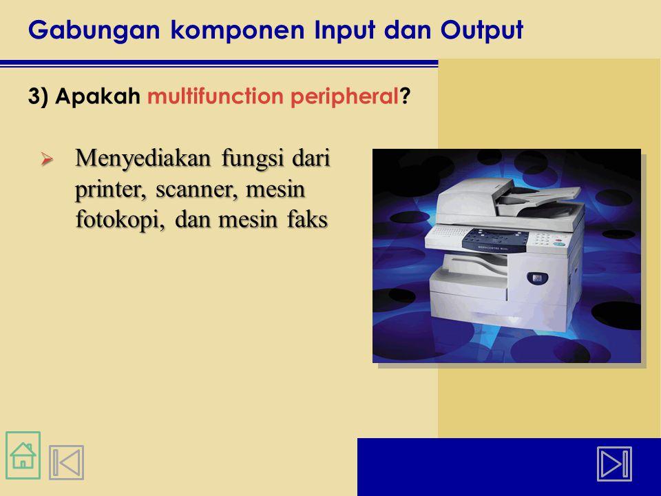 Gabungan komponen Input dan Output 3) Apakah multifunction peripheral.