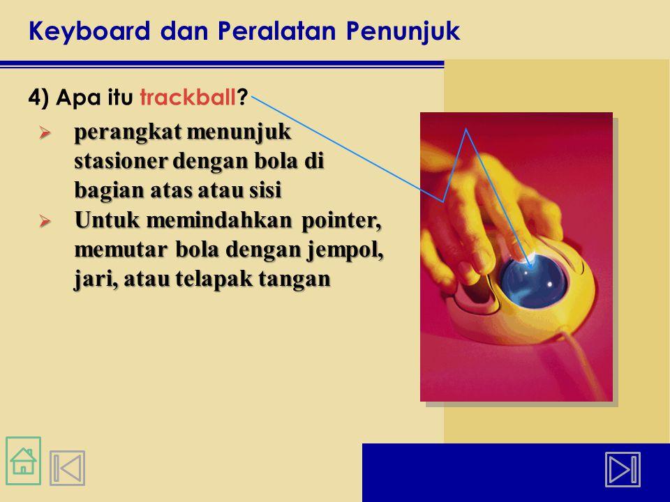 Keyboard dan Peralatan Penunjuk 4) Apa itu trackball.