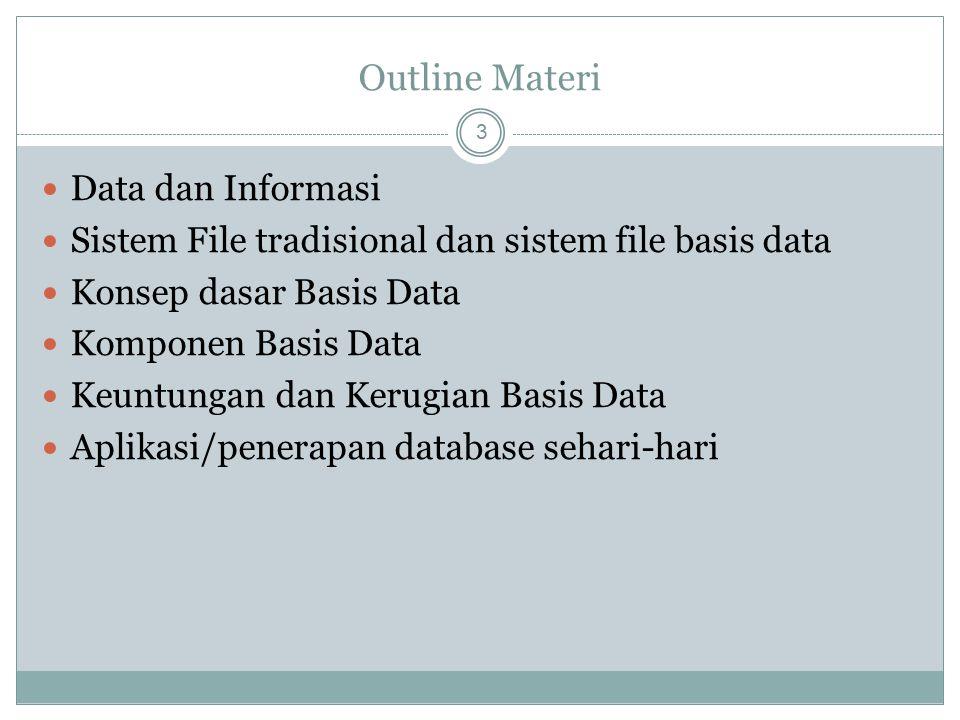 Database dan Sistem Informasi 14 Menggunakan pengetahuan yang diturunkan dari database untuk keunggulan kompetitif atau pengambilan keputusan