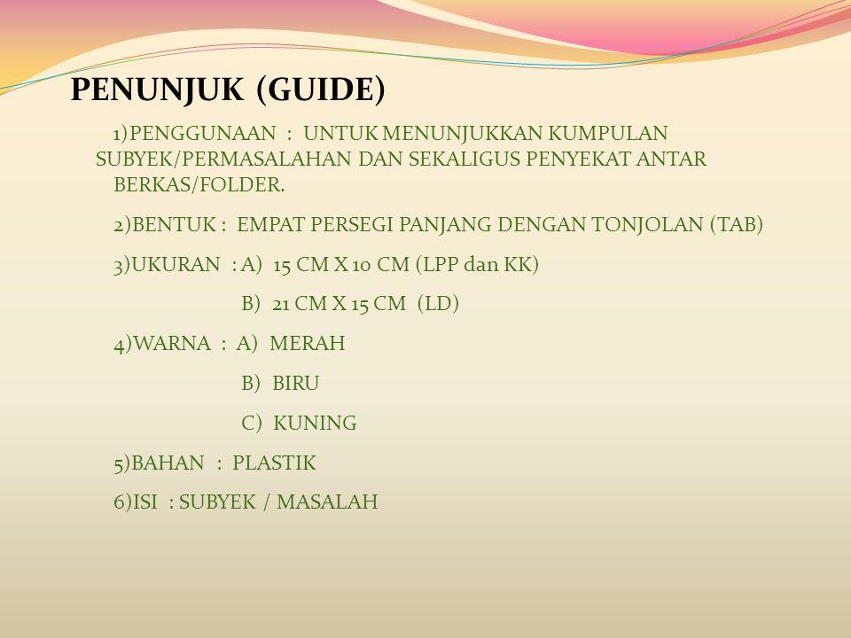 PENUNJUK (GUIDE) 1)PENGGUNAAN : UNTUK MENUNJUKKAN KUMPULAN SUBYEK/PERMASALAHAN DAN SEKALIGUS PENYEKAT ANTAR BERKAS/FOLDER. 2)BENTUK : EMPAT PERSEGI PA