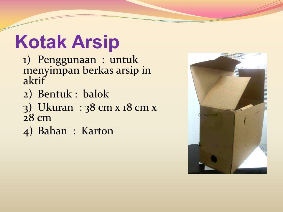Kotak Arsip 1)Penggunaan : untuk menyimpan berkas arsip in aktif 2)Bentuk : balok 3)Ukuran : 38 cm x 18 cm x 28 cm 4)Bahan : Karton