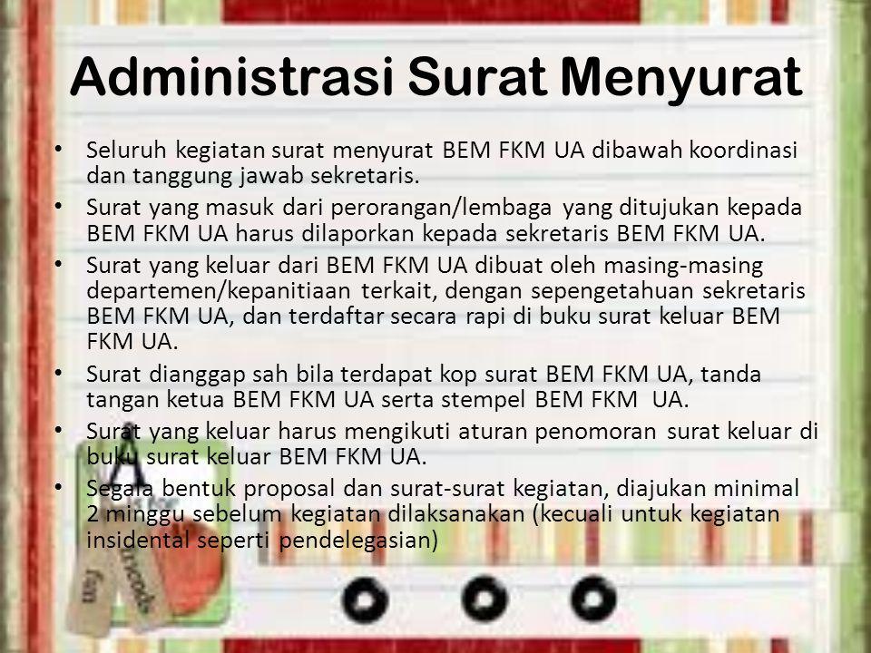 Administrasi Surat Menyurat Seluruh kegiatan surat menyurat BEM FKM UA dibawah koordinasi dan tanggung jawab sekretaris. Surat yang masuk dari peroran