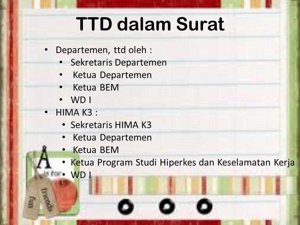 TTD dalam Surat Departemen, ttd oleh : Sekretaris Departemen Ketua Departemen Ketua BEM WD I HIMA K3 : Sekretaris HIMA K3 Ketua Departemen Ketua BEM K