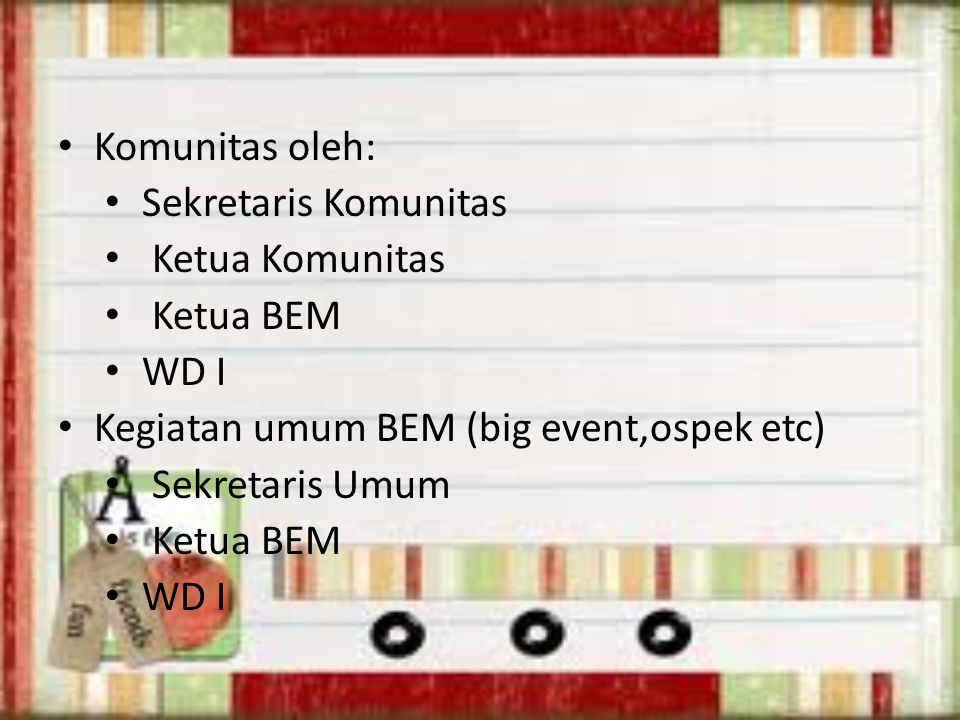 Komunitas oleh: Sekretaris Komunitas Ketua Komunitas Ketua BEM WD I Kegiatan umum BEM (big event,ospek etc) Sekretaris Umum Ketua BEM WD I