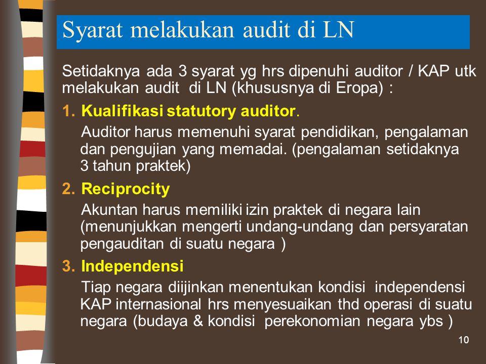 Syarat melakukan audit di LN Setidaknya ada 3 syarat yg hrs dipenuhi auditor / KAP utk melakukan audit di LN (khususnya di Eropa) : 1.Kualifikasi statutory auditor.