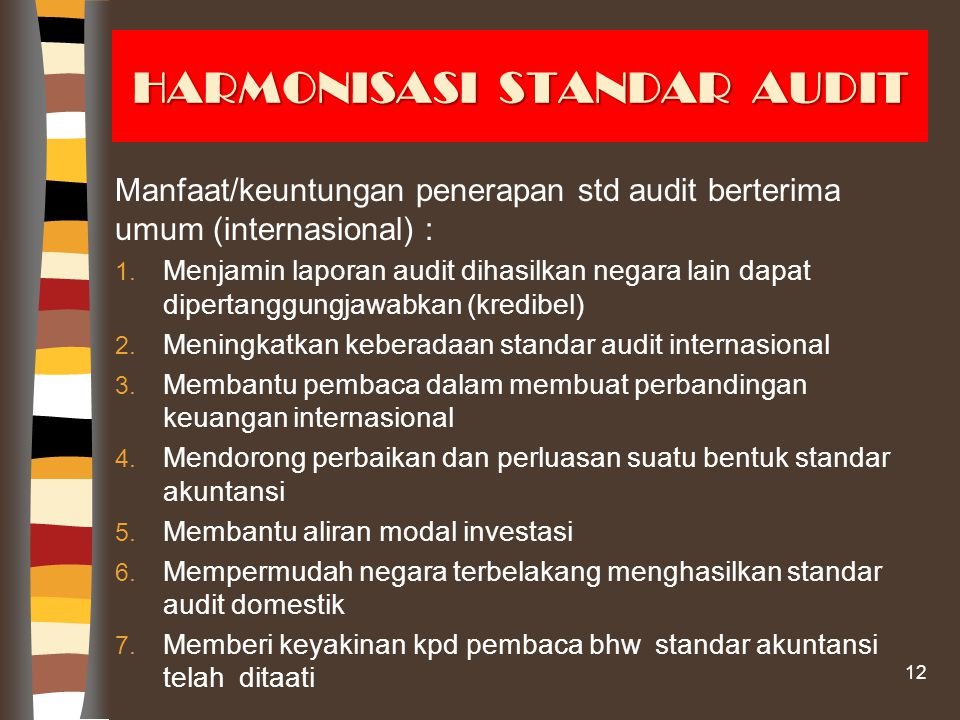 HARMONISASI STANDAR AUDIT Manfaat/keuntungan penerapan std audit berterima umum (internasional) : 1.
