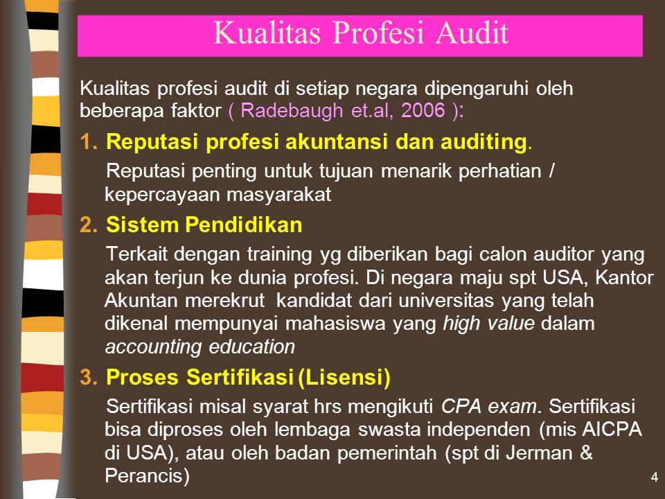 Kualitas Profesi Audit Kualitas profesi audit di setiap negara dipengaruhi oleh beberapa faktor ( Radebaugh et.al, 2006 ) : 1.Reputasi profesi akuntansi dan auditing.