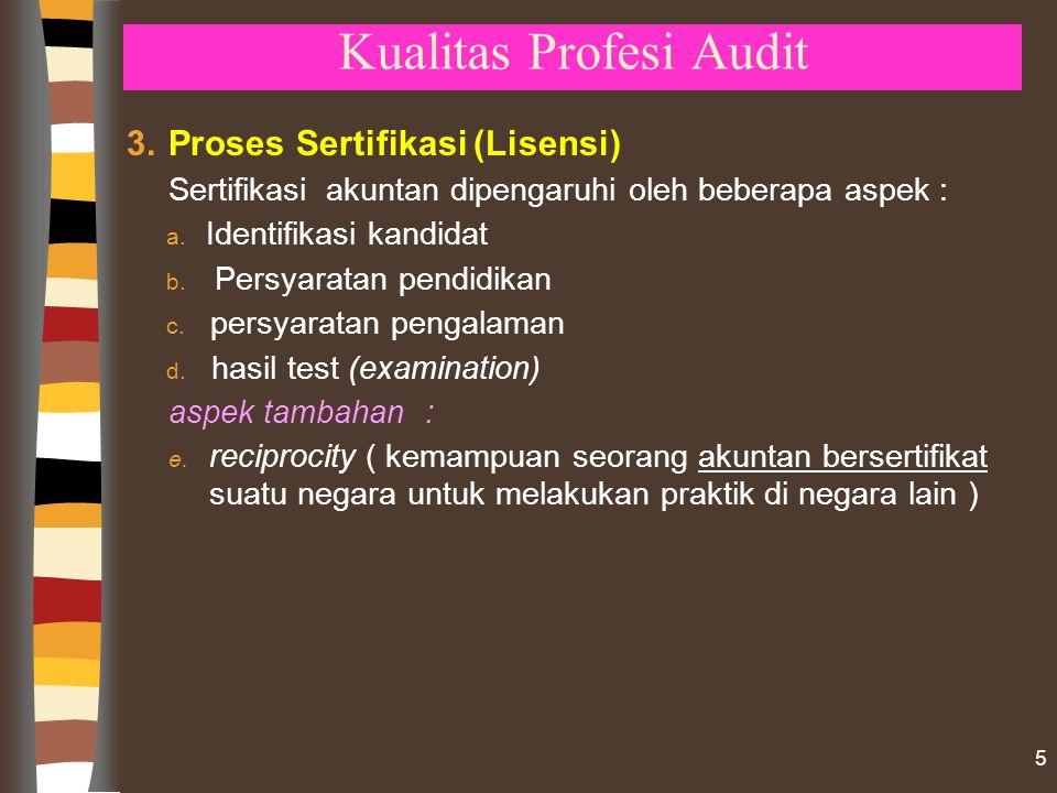 Kualitas Profesi Audit 3.Proses Sertifikasi (Lisensi) Sertifikasi akuntan dipengaruhi oleh beberapa aspek : a.