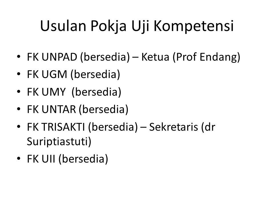 Usulan Pokja Uji Kompetensi FK UNPAD (bersedia) – Ketua (Prof Endang) FK UGM (bersedia) FK UMY (bersedia) FK UNTAR (bersedia) FK TRISAKTI (bersedia) – Sekretaris (dr Suriptiastuti) FK UII (bersedia)