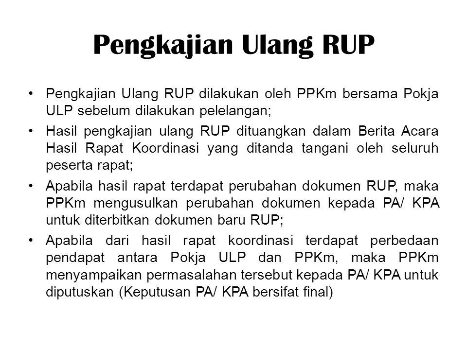 Pengkajian Ulang RUP Pengkajian Ulang RUP dilakukan oleh PPKm bersama Pokja ULP sebelum dilakukan pelelangan; Hasil pengkajian ulang RUP dituangkan da