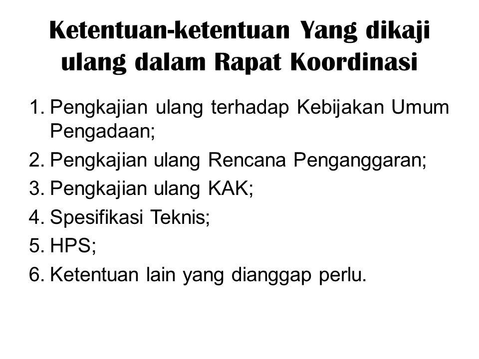 Ketentuan-ketentuan Yang dikaji ulang dalam Rapat Koordinasi 1. Pengkajian ulang terhadap Kebijakan Umum Pengadaan; 2. Pengkajian ulang Rencana Pengan