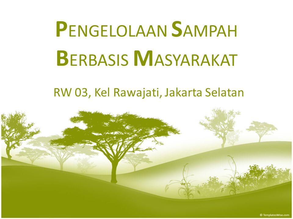 P ENGELOLAAN S AMPAH B ERBASIS M ASYARAKAT RW 03, Kel Rawajati, Jakarta Selatan