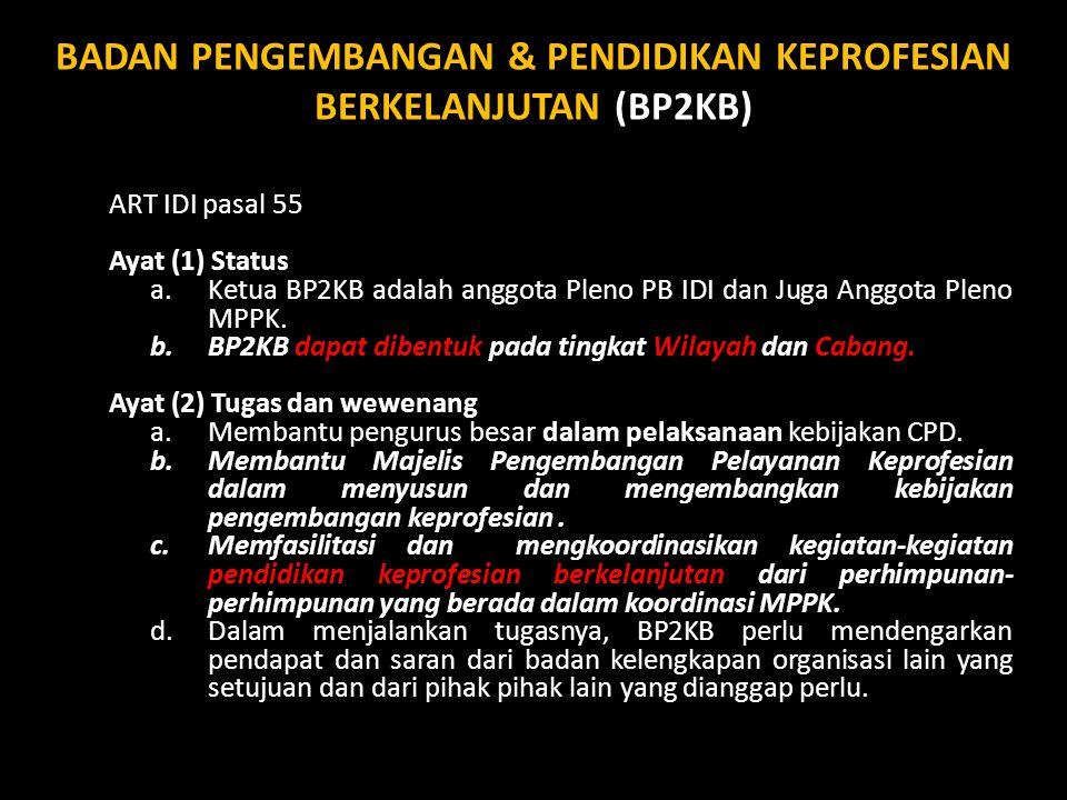 ART IDI pasal 55 Ayat (1) Status a.Ketua BP2KB adalah anggota Pleno PB IDI dan Juga Anggota Pleno MPPK. b.BP2KB dapat dibentuk pada tingkat Wilayah da