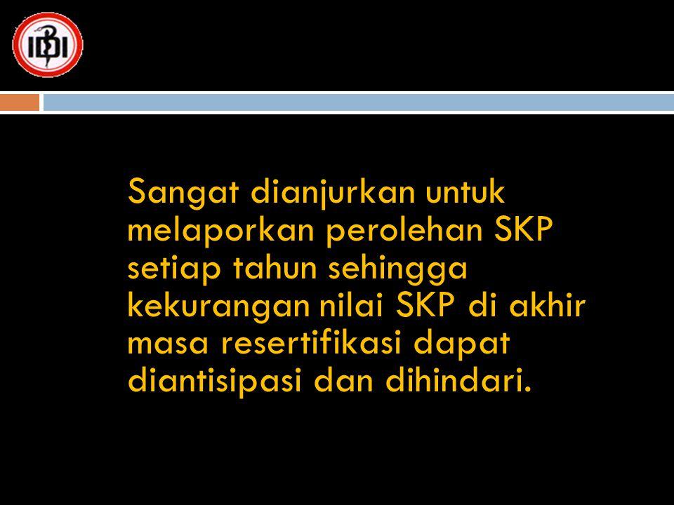 Sangat dianjurkan untuk melaporkan perolehan SKP setiap tahun sehingga kekurangan nilai SKP di akhir masa resertifikasi dapat diantisipasi dan dihinda