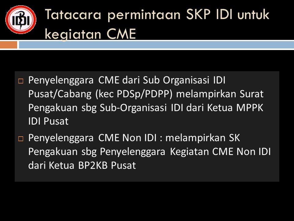 Tatacara permintaan SKP IDI untuk kegiatan CME  Penyelenggara CME dari Sub Organisasi IDI Pusat/Cabang (kec PDSp/PDPP) melampirkan Surat Pengakuan sb