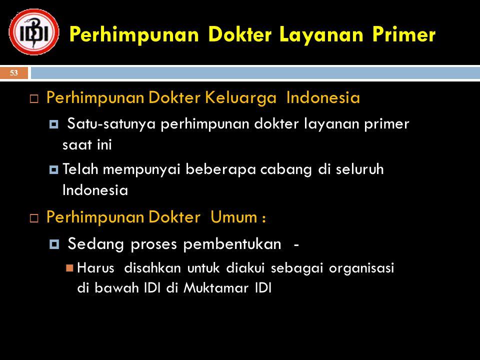 Perhimpunan Dokter Layanan Primer  Perhimpunan Dokter Keluarga Indonesia  Satu-satunya perhimpunan dokter layanan primer saat ini  Telah mempunyai