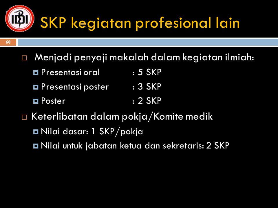 SKP kegiatan profesional lain  Menjadi penyaji makalah dalam kegiatan ilmiah:  Presentasi oral : 5 SKP  Presentasi poster: 3 SKP  Poster: 2 SKP 