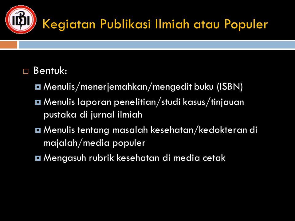 Kegiatan Publikasi Ilmiah atau Populer  Bentuk:  Menulis/menerjemahkan/mengedit buku (ISBN)  Menulis laporan penelitian/studi kasus/tinjauan pustak