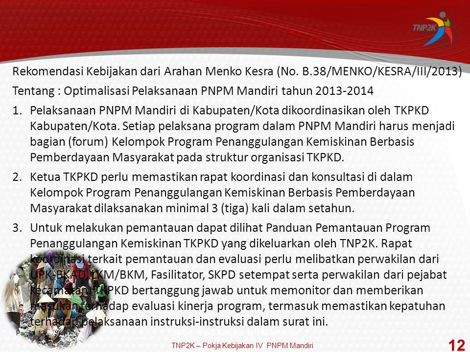 Page  12 Rekomendasi Kebijakan dari Arahan Menko Kesra (No. B.38/MENKO/KESRA/III/2013) Tentang : Optimalisasi Pelaksanaan PNPM Mandiri tahun 2013-201