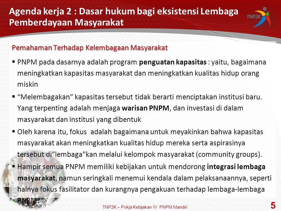 Page  16 Ibnu Taufan (ibnu.taufan@tnp2k/go.id) Bagoes Joetarto (bagoes.joetarto@tnp2k.go.id) Kelompok Kerja Kebijakan Penanggulangan Kemiskinan Berbasis Pemberdayaan Masyarakat (PNPM Mandiri) TNP2K – Pokja Kebijakan IV PNPM Mandiri 16 TNP2K – Pokja Kebijakan IV PNPM Mandiri