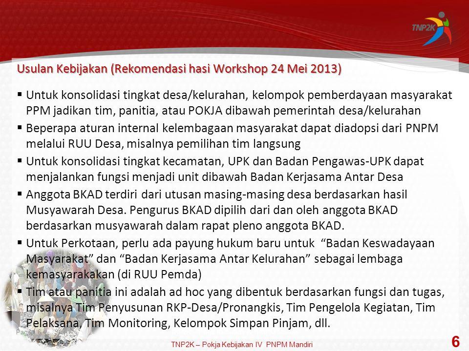 Page  6 Usulan Kebijakan (Rekomendasi hasi Workshop 24 Mei 2013)  Untuk konsolidasi tingkat desa/kelurahan, kelompok pemberdayaan masyarakat PPM jad