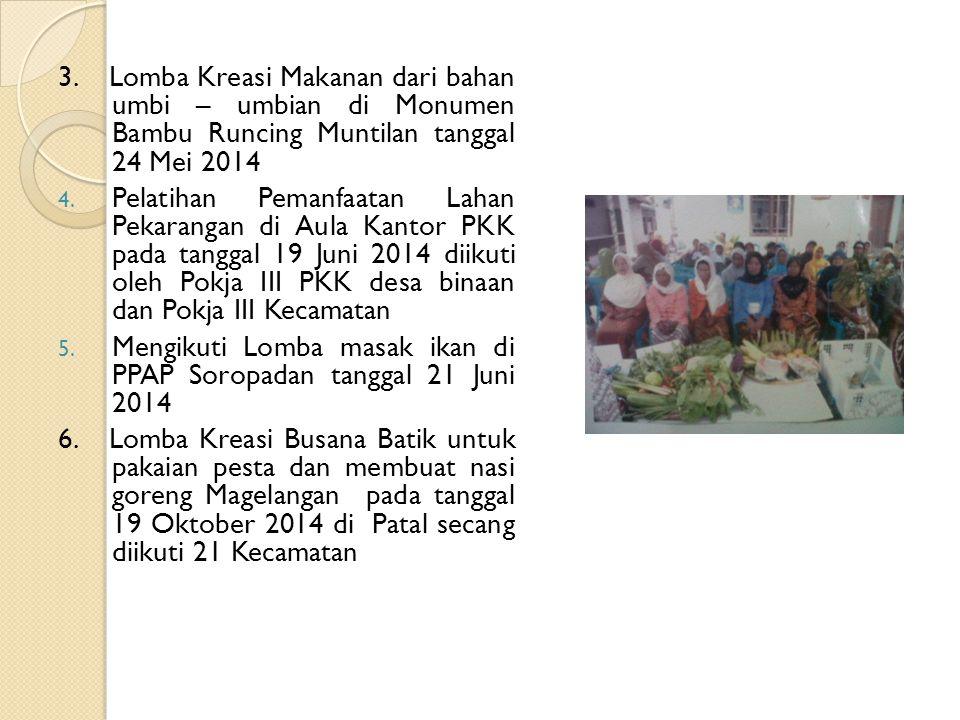 3. Lomba Kreasi Makanan dari bahan umbi – umbian di Monumen Bambu Runcing Muntilan tanggal 24 Mei 2014 4. Pelatihan Pemanfaatan Lahan Pekarangan di Au