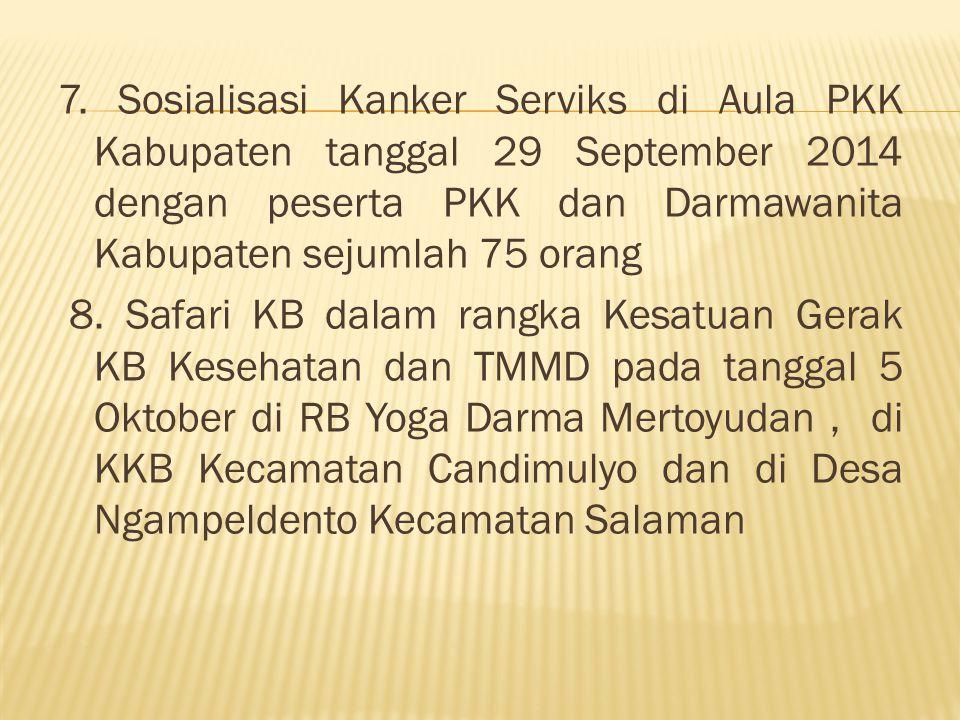 7. Sosialisasi Kanker Serviks di Aula PKK Kabupaten tanggal 29 September 2014 dengan peserta PKK dan Darmawanita Kabupaten sejumlah 75 orang 8. Safari