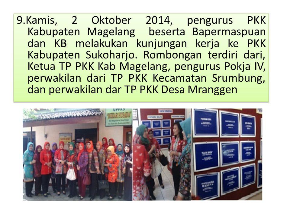 9.Kamis, 2 Oktober 2014, pengurus PKK Kabupaten Magelang beserta Bapermaspuan dan KB melakukan kunjungan kerja ke PKK Kabupaten Sukoharjo. Rombongan t