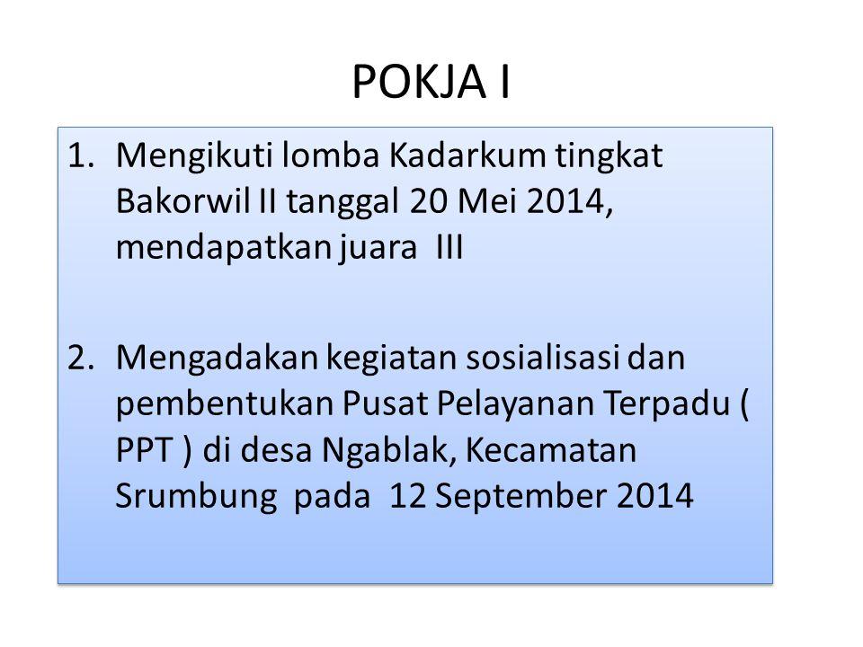 POKJA I 1.Mengikuti lomba Kadarkum tingkat Bakorwil II tanggal 20 Mei 2014, mendapatkan juara III 2.Mengadakan kegiatan sosialisasi dan pembentukan Pu