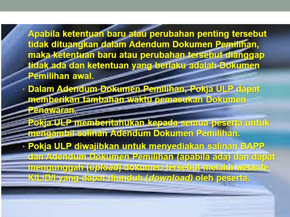 Apabila ketentuan baru atau perubahan penting tersebut tidak dituangkan dalam Adendum Dokumen Pemilihan, maka ketentuan baru atau perubahan tersebut d